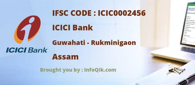ICICI Bank Guwahati - Rukminigaon, Assam - IFSC Code