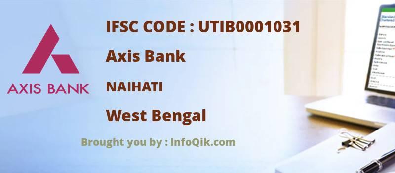 Axis Bank Naihati, West Bengal - IFSC Code